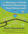 The Beginner's Guide to Content Marketing for Small Businesses by Matt Mansfield