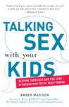 Talking Sex With Your Kids: Keeping Them Safe and You Sane - By Knowing What They're Really Thinking