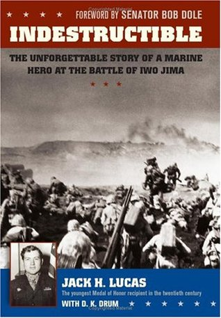 Indestructible: The Unforgettable Story of a Marine Hero at the Battle of Iwo Jima