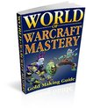 """World Of Warcraft Mastery Gold Making Guide"""
