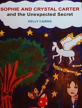 Sophie and Crystal Carter and the Unexpected Secret by Kelly Cairns