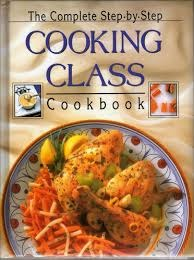 The Complete Step-by-Step Cooking Class Cookbook