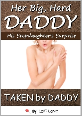 Her Big, Hard Daddy: His Stepdaughter's Surprise (Taken by Daddy)