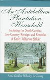 An Antebellum Plantation Household by Anne Sinkler Whaley Leclercq