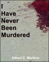 I Have Never Been Murdered: A Short Story