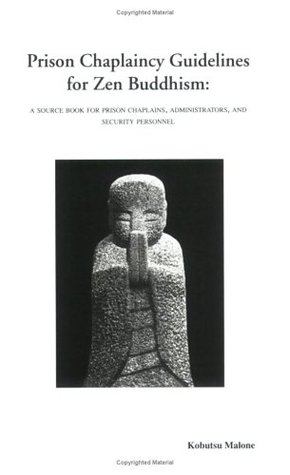 Prison Chaplaincy Guidelines for Zen Buddhism by Kobutsu Malone