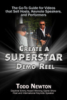Create A Superstar Demo Reel: The Go-To Guide for Videos that Sell Hosts, Keynote Speakers, and Performers