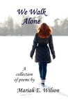 We Walk Alone by Mariah E. Wilson