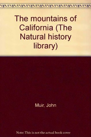 Read online The mountains of California (The Natural history library) CHM by John Muir