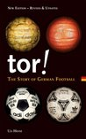 Tor!: The Story of German Football. Ulrich Hesse-Lichtenberger by Ulrich Hesse-Lichtenberger