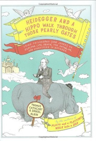 Heidegger and a Hippo Walk Through Those Pearly Gates by Thomas Cathcart