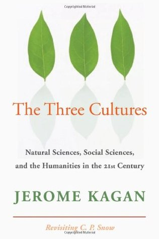 The Three Cultures: Natural Sciences, Social Sciences, and the Humanities in the 21st Century  by  Jerome Kagan