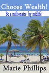 Choose Wealth! Be a Millionaire by Midlife