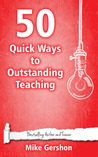 50 Quick Ways to Outstanding Teaching by Mike Gershon