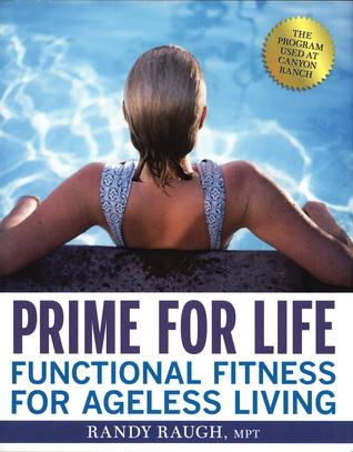 Prime for Life: Functional Fitness for Ageless Living  by  Randy Raugh