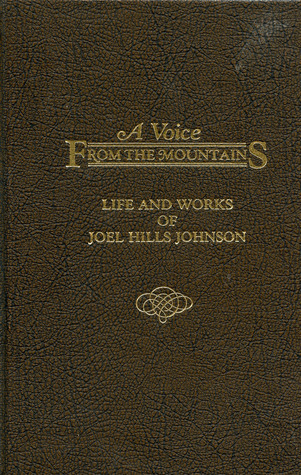 A Voice From the Mountains Life and Works of Joel H. Johnson