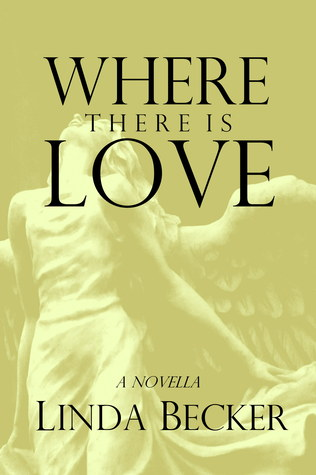Where There Is Love by Linda  Becker