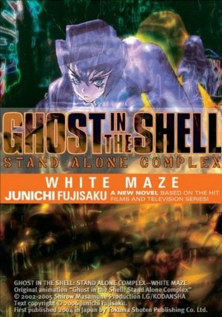Ghost in the Shell: Stand Alone Complex: White Maze (Ghost in the Shell, #3)