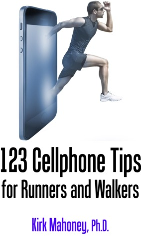 123 Cellphone Tips for Runners and Walkers by Kirk Mahoney