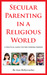 Secular Parenting in a Religious World