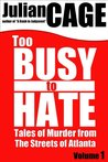 Too Busy to Hate, Volume 1: Tales of Murder from the Streets of Atlanta