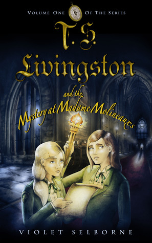 T. S. Livingston and the Mystery at Madame Molineaux's by Violet Selborne