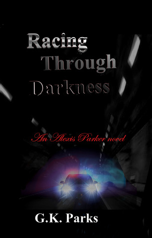 Racing Through Darkness by G.K. Parks