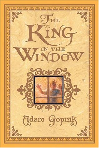 The King in the Window by Adam Gopnik