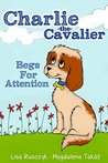 Charlie The Cavalier Begs for Attention by Lisa Marie Rusczyk