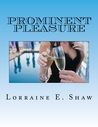 PROMINENT PLEASURE by LORRAINE E. SHAW