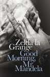 Good Morning, Mr Mandela by Zelda la Grange