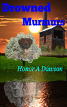 Drowned Murmurs by Honor Amelia Dawson