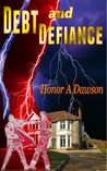 Debt and Defiance by Honor Amelia Dawson