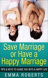 Save Marriage or Have a Happy Marriage - Tips & Keys To Guide You Into a Happy Life