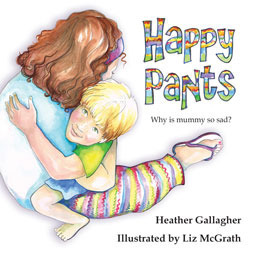 Happy Pants - Why is Mummy so sad? by Heather  Gallagher