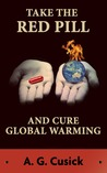 Take the Red Pill ...and Cure Global Warming by A.G. Cusick