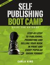 Self-Publishing Boot Camp Guide for Authors: Step-by-step to Publishing, Promoting, and Selling Your Print and Ebooks