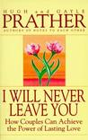 I Will Never Leave You: How Couples Can Achieve The Power Of Lasting Love