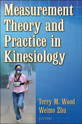 Measurement Theory and Practice in Kinesiology  by  Terry M. Wood