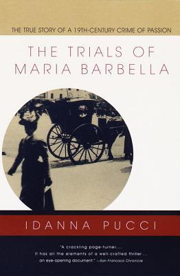 The Trials of Maria Barbella: The True Story of a 19th-Century Crime of Passion