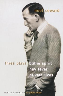 Three Plays: Blithe Spirit / Hay Fever / Private Lives