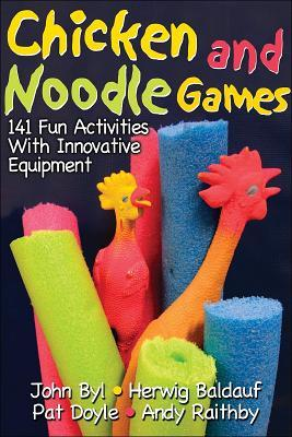 Chicken and Noodle Games: 141 Fun Activities with Innovative Equipment