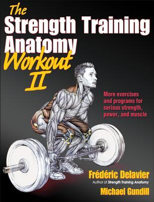 The Strength Training Anatomy Workout II by Frédéric Delavier