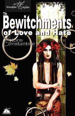 The Bewitchments Of Love And Hate by Storm Constantine