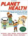 Planet Health: An Interdisciplinary Curriculum for Teaching Middle School Nutrition and Physical Activity [With CDROM]
