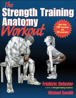 Strength Training Anatomy Workout, The by Frédéric Delavier