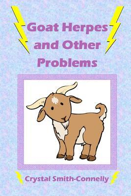 Goat Herpes and Other Problems by Crystal Smith-Connelly