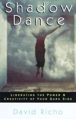 Shadow Dance: Liberating the Power Creativity of Your Dark Side