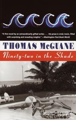 Ninety-two in the Shade by Thomas McGuane