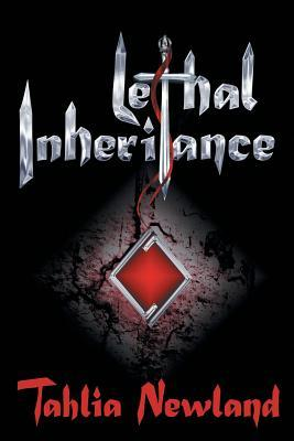 Lethal Inheritance by Tahlia Newland